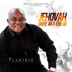Plaririe - Jehovah Onye Aka Ebe